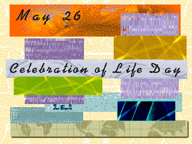 Celebration of Life Day every year on May 26
